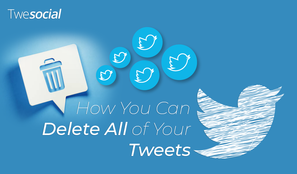How You Can Delete All of Your Tweets